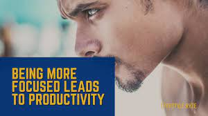 Being more focused leads to improved productivity